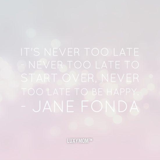 Jane Fonda Never Too Late Quote