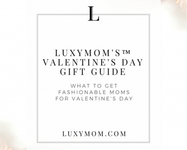 Blog Post - LUXYMOM's™ Valentine's Day Gift Guide - What to Get Moms for Valentine's Day