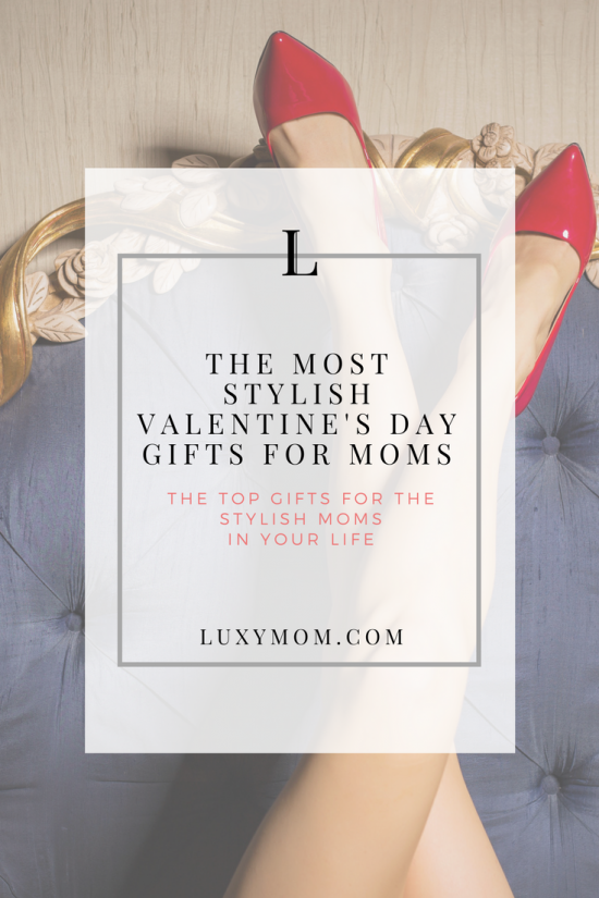 The Most Stylish Valentine's Day Gifts For Moms - from LUXYMOM™