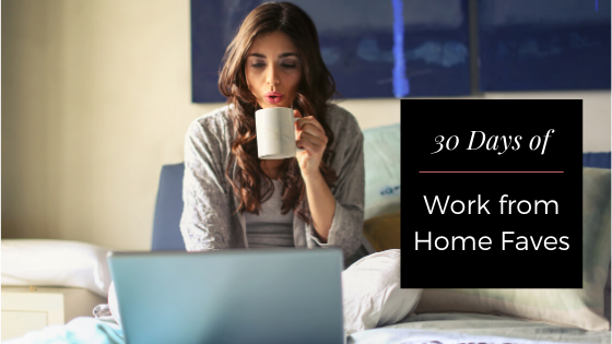 30 days of work from home faves post