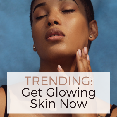 TRENDING_ Get Your Skin Glowing Now