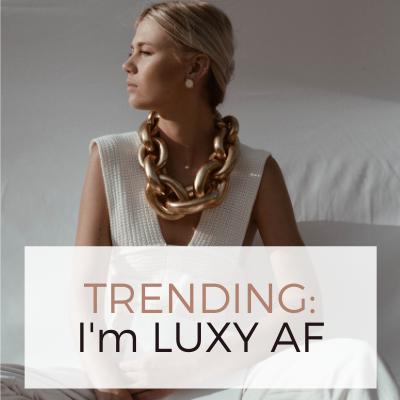TRENDING_ LUXY AF